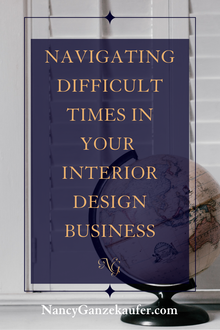 Navigating difficult times in your interior design business.