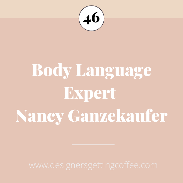 Designers Getting Coffee Podcast with Body Language Expert Nancy Ganzekaufer