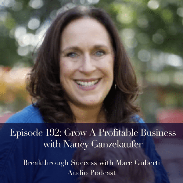 Breakthrough Success with Marc Guberti Audio Podcast with guest Nancy Ganzekaufer