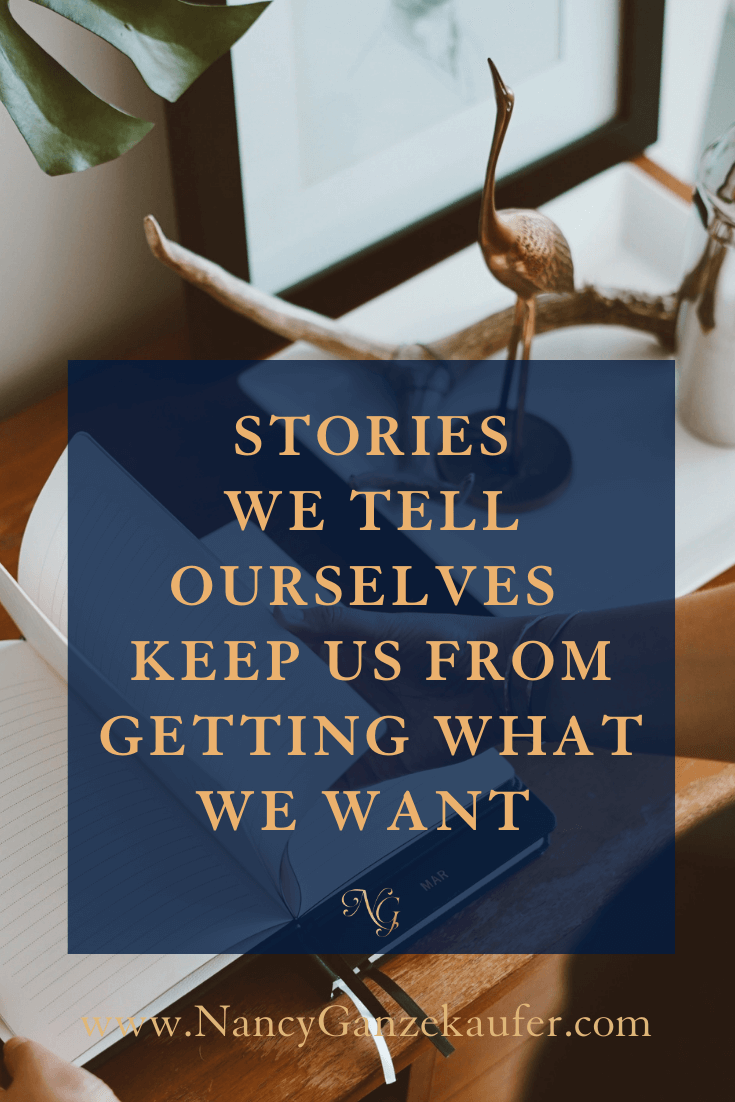 Stories we tell ourselves keep us from getting what we want.